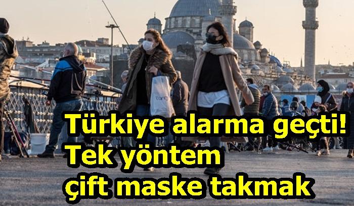 Türkiye alarma geçti! Tek yöntem çift maske takmak