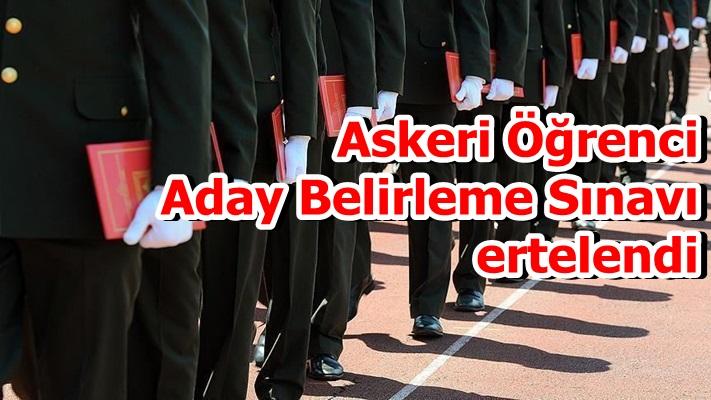Askeri Öğrenci Aday Belirleme Sınavı ertelendi