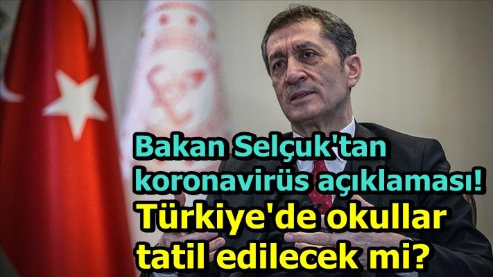 Bakan Selçuk'tan koronavirüs açıklaması! Türkiye'de okullar tatil edilecek mi?