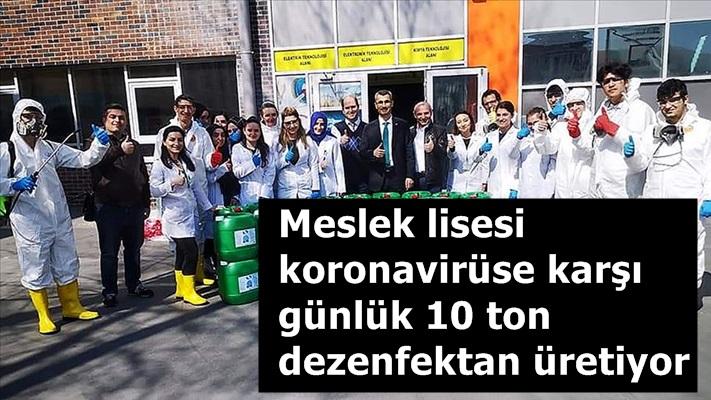 Meslek lisesi öğretmen ve öğrencileri, koronavirüse karşı günlük 10 ton dezenfektan üretiyor
