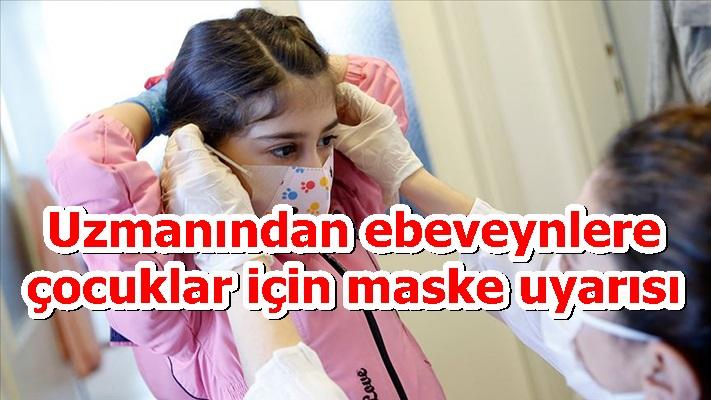 Uzmanından ebeveynlere çocuklar için maske uyarısı