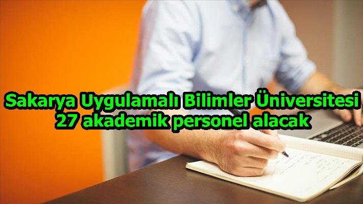 Sakarya Uygulamalı Bilimler Üniversitesi 27 akademik personel alacak