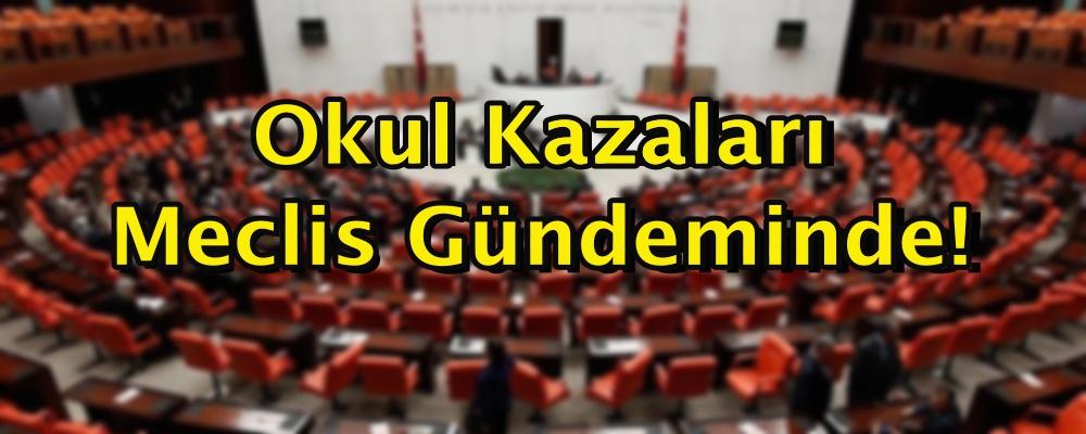 Okul Kazaları Meclis Gündeminde!