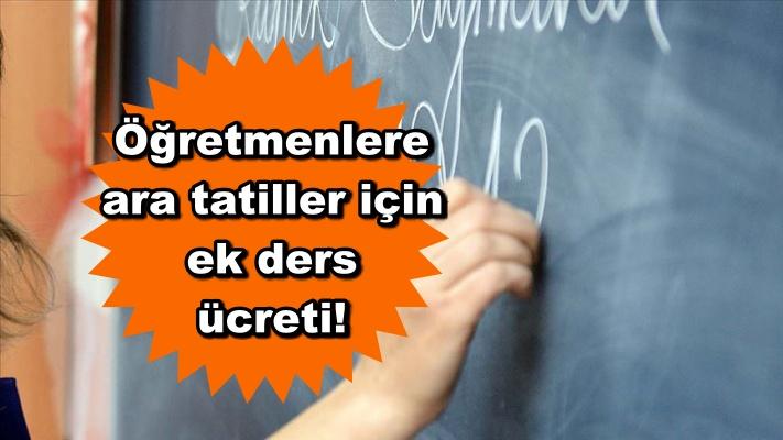 Öğretmenlere ara tatiller için ek ders ücreti!