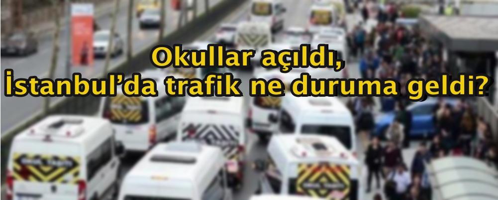 Okullar açıldı, İstanbul'da trafik ne duruma geldi?