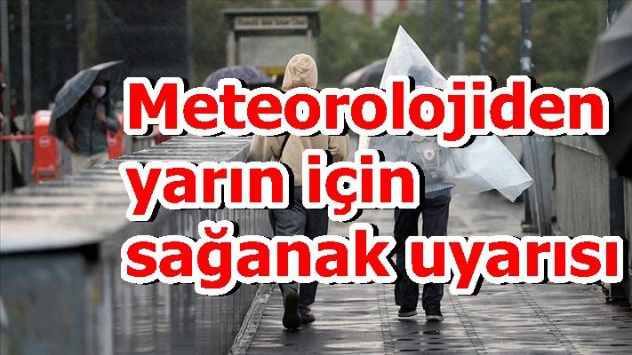 Meteorolojiden yarın için sağanak uyarısı