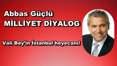 Vali Bey'in İstanbul heyecanı!