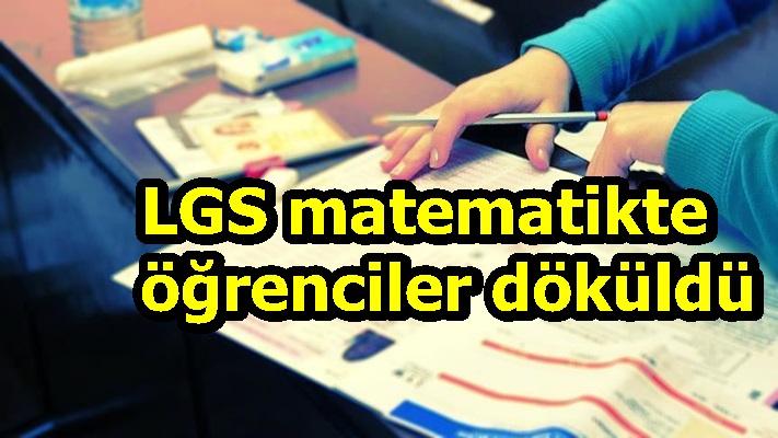 LGS matematikte öğrenciler döküldü