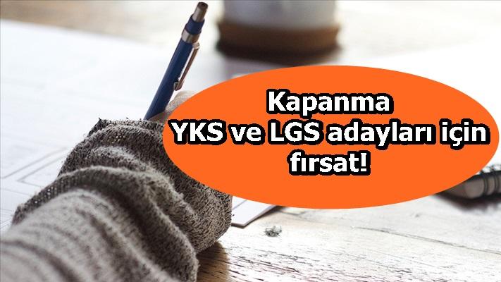 Kapanma YKS ve LGS adayları için fırsat!