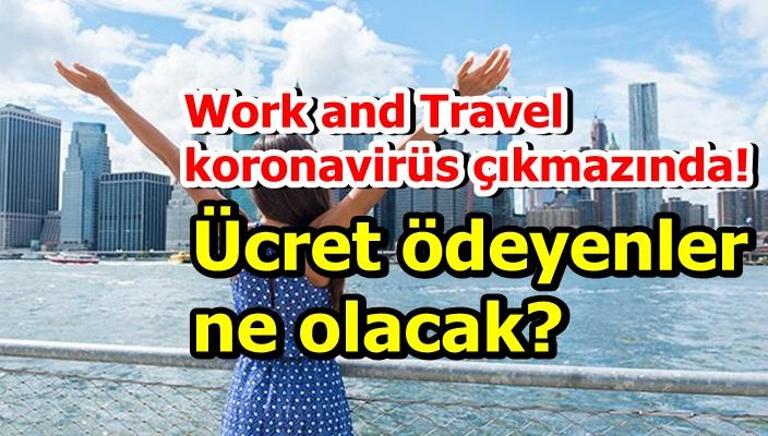 Work and Travel koronavirüs çıkmazında! Ücret ödeyenler ne olacak?