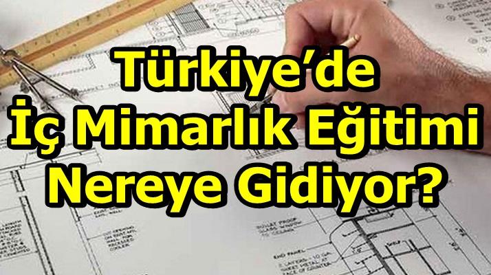 Türkiye'de İç Mimarlık Eğitimi Nereye Gidiyor?
