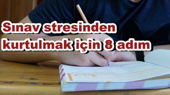 Sınav stresinden kurtulmak için 8 adım