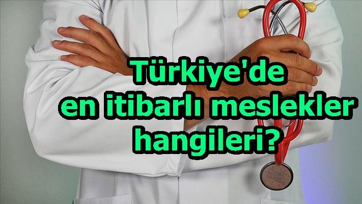 Türkiye'de en itibarlı meslekler hangileri?