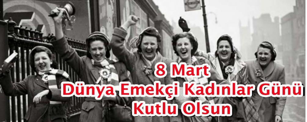 8 Mart Dünya Emekçi Kadınlar Günü Kutlu Olsun