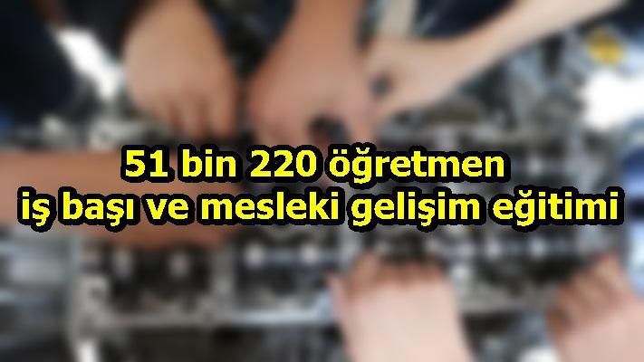 51 bin 220 öğretmene iş başı ve mesleki gelişim eğitimi