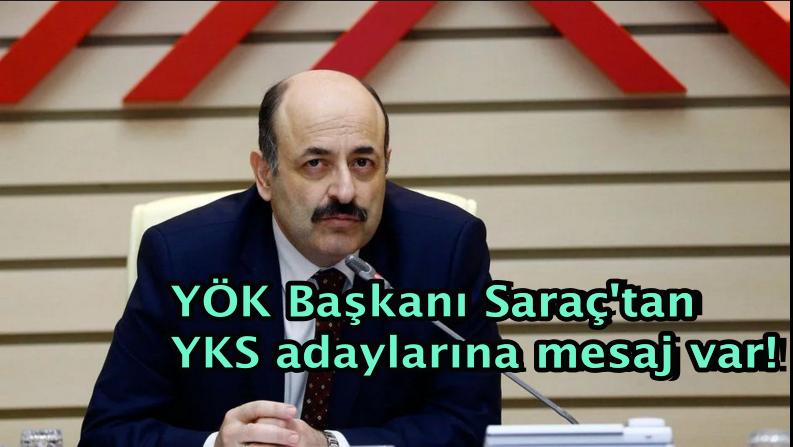 YÖK Başkanı Saraç'tan YKS adaylarına mesaj var!