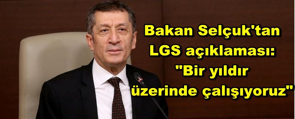 """Bakan Selçuk'tan LGS açıklaması:""""Bir yıldır üzerinde çalışıyoruz"""""""