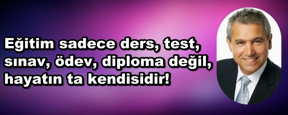 Eğitim sadece ders, test, sınav, ödev, diploma değil, hayatın ta kendisidir!