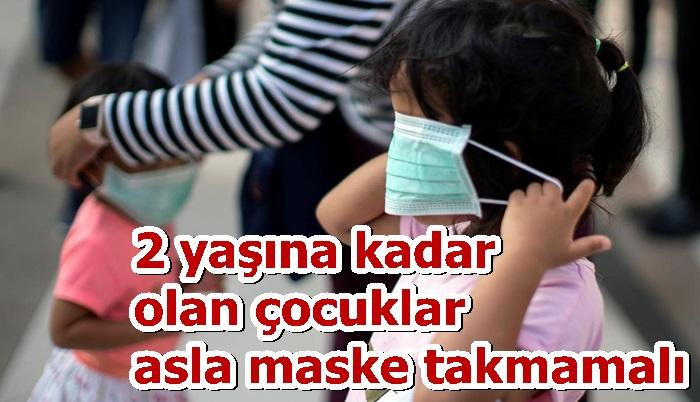 2 yaşına kadar olan çocuklar asla maske takmamalı
