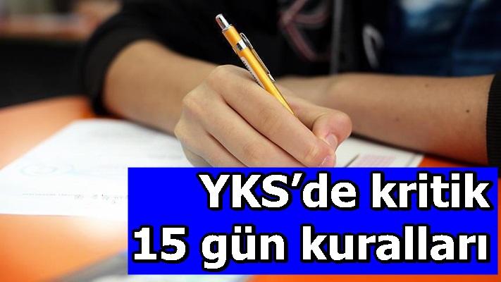 YKS'de kritik 15 gün kuralları