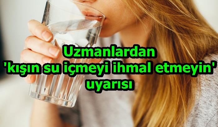 Uzmanlardan 'kışın su içmeyi ihmal etmeyin' uyarısı