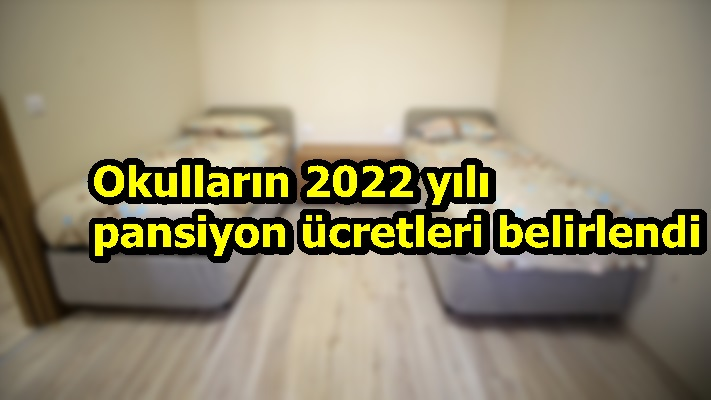 Okulların 2022 yılı pansiyon ücretleri belirlendi