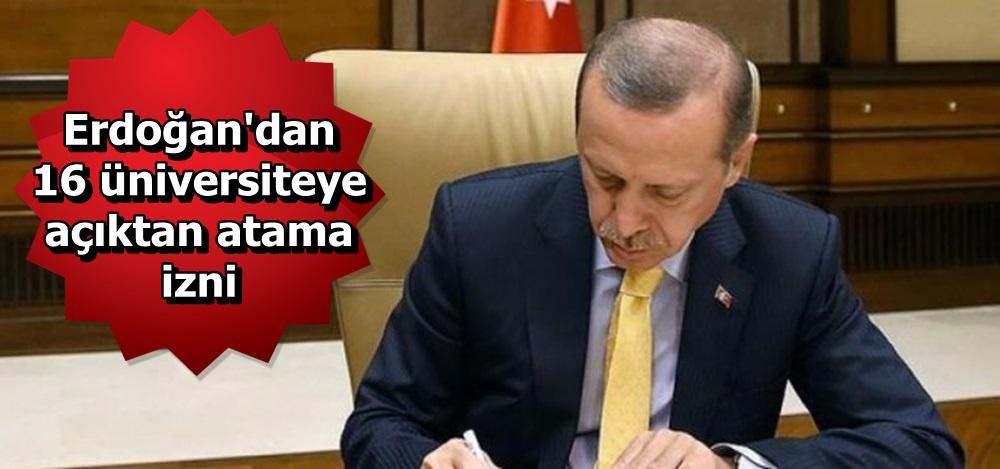 Erdoğan'dan 16 üniversiteye açıktan atama izni