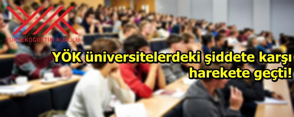 YÖK üniversitelerdeki şiddete karşı harekete geçti!