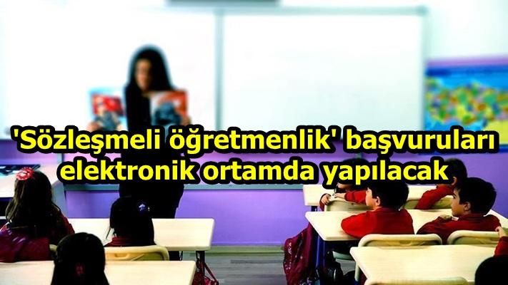 'Sözleşmeli öğretmenlik' başvuruları elektronik ortamda yapılacak