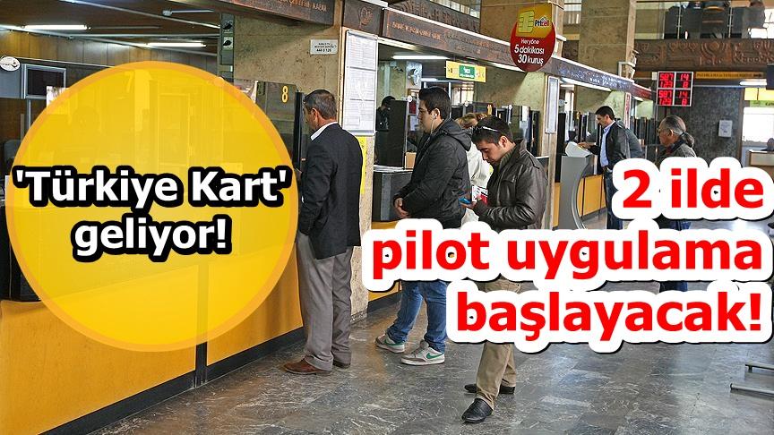 'Türkiye Kart' geliyor! 2 ilde pilot uygulama başlayacak!