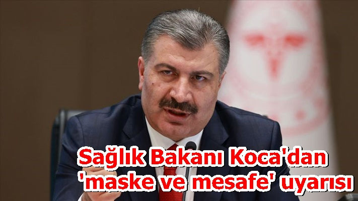 Sağlık Bakanı Koca'dan 'maske ve mesafe' uyarısı