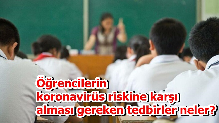 Öğrencilerin koronavirüs riskine karşı alması gereken tedbirler neler?