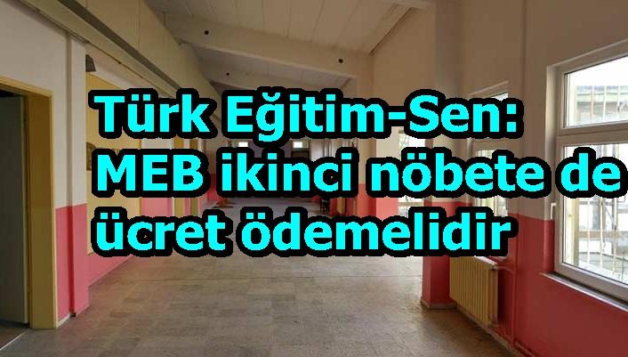 Türk Eğitim-Sen: MEB ikinci nöbete de ücret ödemelidir