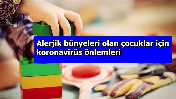 Alerjik bünyeleri olan çocuklar için koronavirüs önlemleri