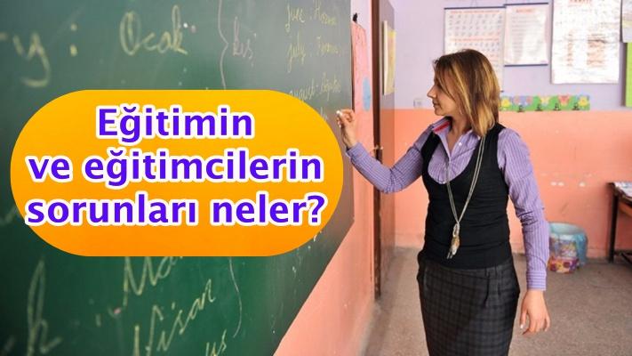 Eğitimin ve eğitimcilerin sorunları neler?
