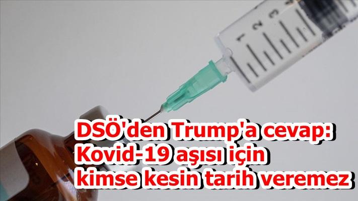 DSÖ'den Trump'a cevap: Kovid-19 aşısı için kimse kesin tarih veremez