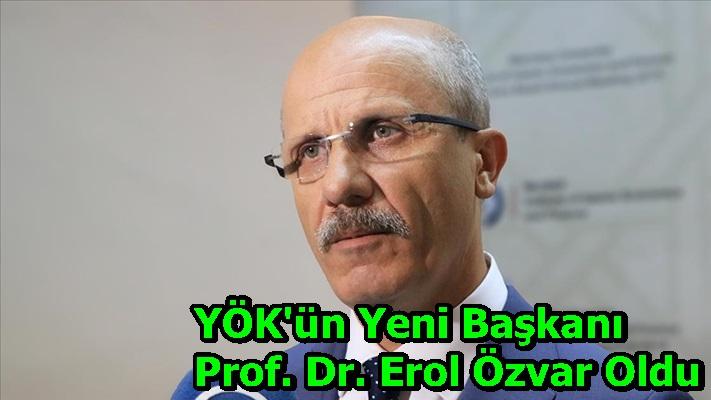 YÖK'ün Yeni Başkanı Prof. Dr. Erol Özvar Oldu