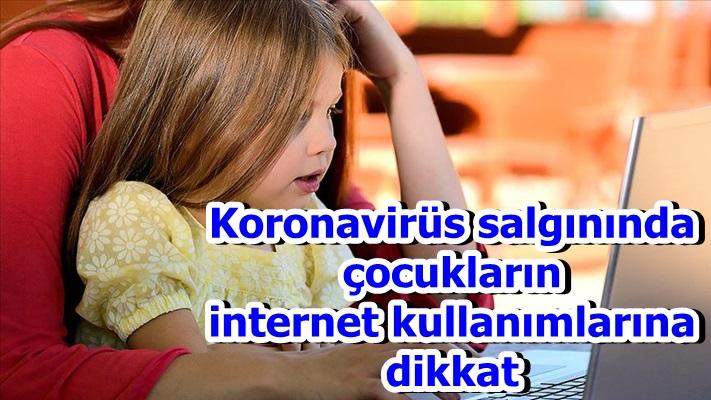 Koronavirüs salgınında çocukların internet kullanımlarına dikkat