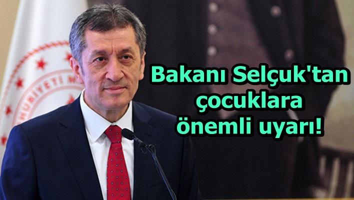 Bakanı Selçuk'tan çocuklara önemli uyarı!
