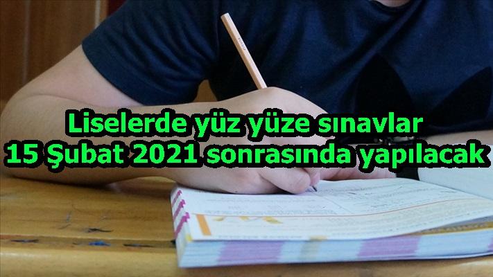 Liselerde yüz yüze sınavlar 15 Şubat 2021 sonrasında yapılacak