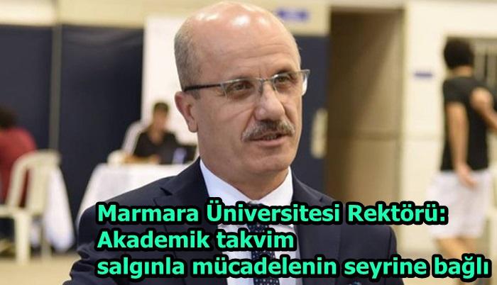 Marmara Üniversitesi Rektörü: Akademik takvim salgınla mücadelenin seyrine bağlı