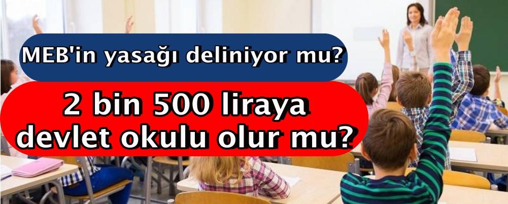 2 bin 500 liraya devlet okulu olur mu?