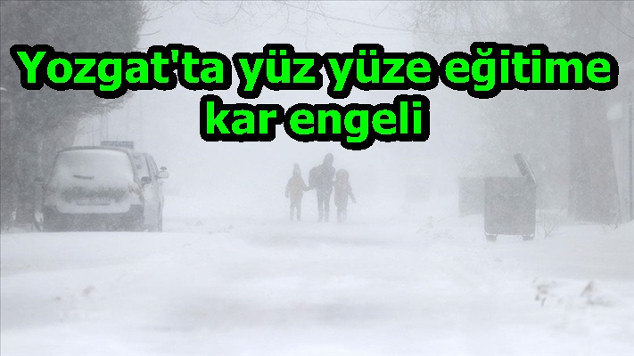 Yozgat'ta yüz yüze eğitime kar engeli