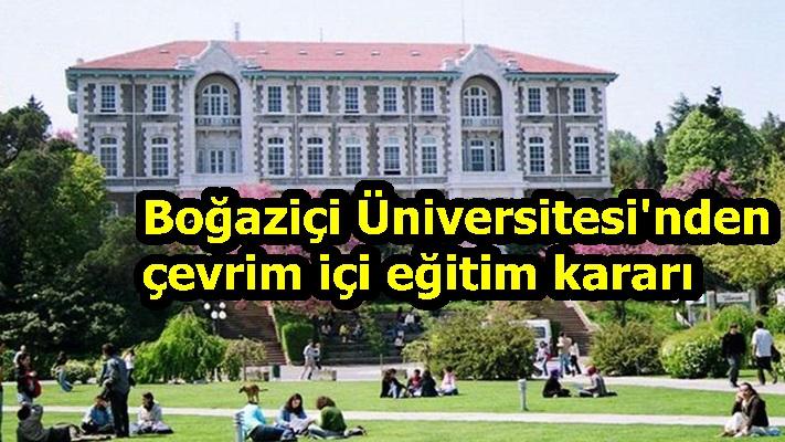 Boğaziçi Üniversitesi'nden çevrim içi eğitim kararı