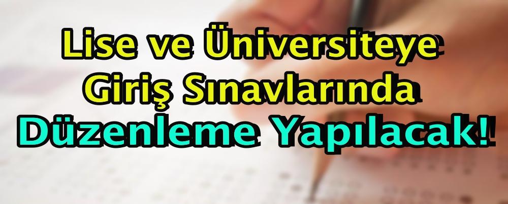 Liseye ve üniversiteye giriş sınavlarında düzenleme yapılacak!