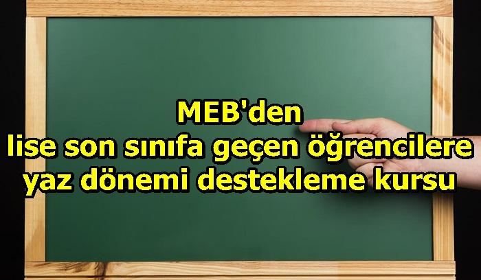 MEB'den lise son sınıfa geçen öğrencilere yaz dönemi destekleme kursu