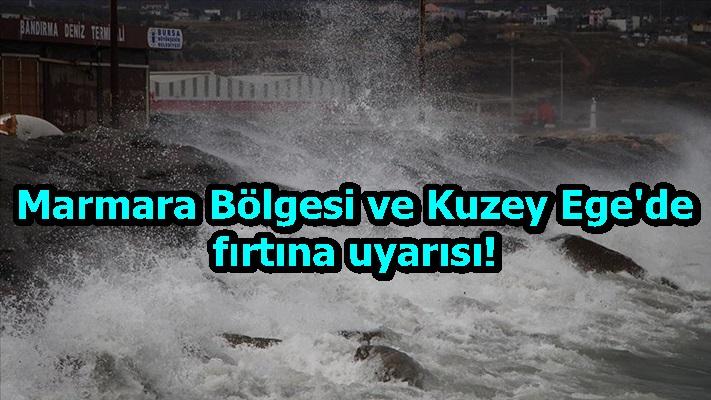 Marmara Bölgesi ve Kuzey Ege'de fırtına uyarısı!