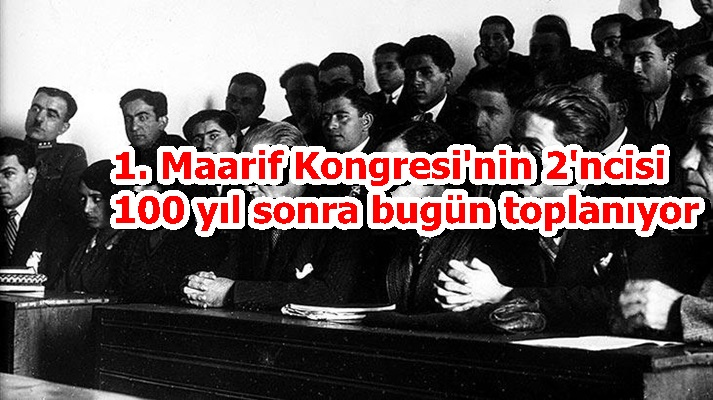 1. Maarif Kongresi'nin 2'ncisi 100 yıl sonra bugün toplanıyor