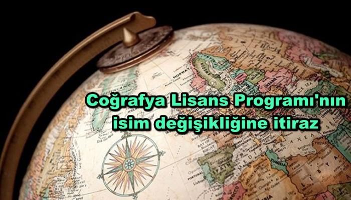 Coğrafya Lisans Programı'nın isim değişikliğine itiraz