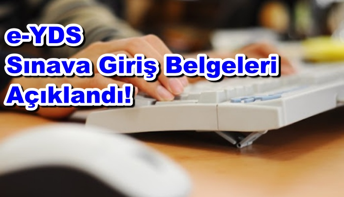 e-YDS Sınava Giriş Belgeleri Açıklandı!